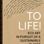 To Life Eco Art in Pursuit of a Sustainable Planet